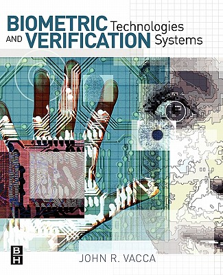 Biometric Technologies and Verification Systems By Vacca, John R.