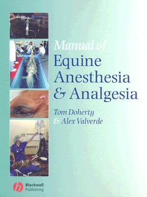 Manual of Equine Anesthesia And Analgesia By Doherty, T. J. (EDT)/ Valverde, Alex (EDT)